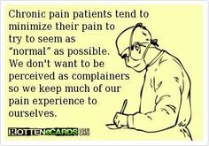 """Chronic migraine patients tend to minimize their pain to try to seem as """"normal"""" as possible... Yes I do!"""
