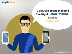 Confused about Choosing The Right #SMARTPHONE, switch to Yuppleprice.com #onlinemobiles #comparemobiles