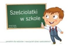 """""""Sześciolatki w szkole – poradnik dla rodziców i nauczycieli dzieci sześcioletnich"""" - recenzja książki"""