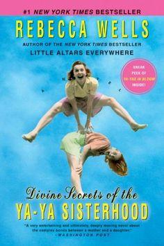 Divine Secrets of the Ya-Ya Sisterhood by Rebecca Wells ~ I liked the book SO much better than the movie.
