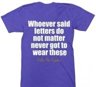 """whoever said letters do not matter never got to wear these"" *QUOTE IDEA* --sisterhood event?--"
