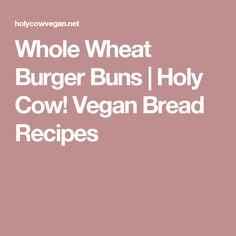 Whole Wheat Burger Buns | Holy Cow! Vegan Bread Recipes