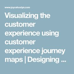 Visualizing the customer experience using customer experience journey maps | Designing Change
