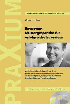Manfred Hablützel Bewerber-Mustergespräche für erfolgreiche Interviews Erschienen im PRAXIUM Verlag, Zürich Umfang: 256 Seiten Mit CD-ROM und allen Vorlagen ISBN: 978-3-9522958-8-5