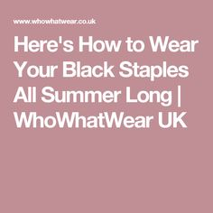 Here's How to Wear Your Black Staples All Summer Long | WhoWhatWear UK