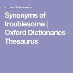 Synonyms of troublesome | Oxford Dictionaries Thesaurus
