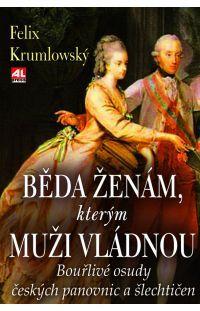 Běda ženám, kterým muži vládnou - Bouřlivé osudy českých panovnic a šlechtičen #alpress #knihy #literatura #fakta #historie #ženy