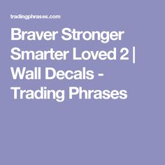 Braver Stronger Smarter Loved 2   Wall Decals - Trading Phrases