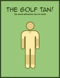 The golf tan!!!!!!!! Yep I definitely get this