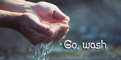 Go, Wash – John 9: 6-7 – On the command of Jesus, the blind man went away, washed and came back seeing. There was another man who came to Jesus but he went away sad (Mark 10: 17-27). Because he had lot of things and so he remained spiritually blind. Have you missed the miracle of seeing God? Do you enjoy real joy, peace and satisfaction in Jesus? Come to the river called Jesus where all our blindness will be washed away. Lord, open my eyes today.