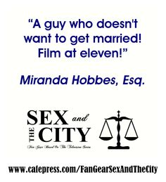 Sex and The City Fan Gear from Monkey Business Graphic Design, has the best quotes from your favorite girlfriends.  Here is one from Miranda.  #MirandaHobbes, #SexAndTheCity, #HBO, http://www.cafepress.com/fangearsexandthecity