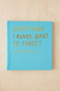 Everything I Never Want To Forget Notebook