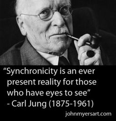 """Synchronicity is an ever present reality for those who have eyes to see."" -Jung"
