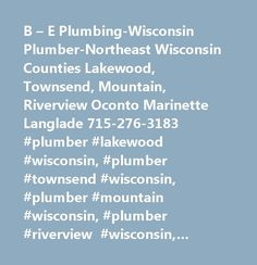 B – E Plumbing-Wisconsin Plumber-Northeast Wisconsin Counties Lakewood, Townsend, Mountain, Riverview Oconto Marinette Langlade 715-276-3183 #plumber #lakewood #wisconsin, #plumber #townsend #wisconsin, #plumber #mountain #wisconsin, #plumber #riverview #wisconsin, #lakewood #plumbing, #plumbing #wisconsin, #plumber, #plumbing, #wisconsin #plumbing, #wisconsin #plumber, #wisconsin #plumbers, #northeast #wisconsin #plumbers, #northeast #wisconsin #plumbing, #northeast #wisconsin #plumber…