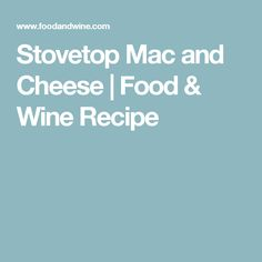 Stovetop Mac and Cheese | Food & Wine Recipe