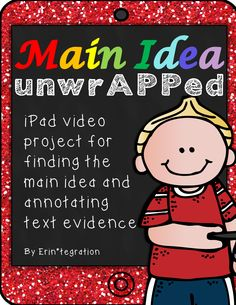 ~ Main Idea UnwrAPPed! ~ Easily integrate this low prep iPad app activity into your reading centers or whole group lesson. Students will use the free iPad app GlowNote to annotate a passage from a book read to make a flashing, blinking, colorful digital video poster about the main idea and details.