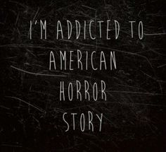 I'm addicted to American Horror Story.  #AHS
