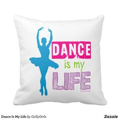 Dance Is My Life Throw Pillows by Golly Girls