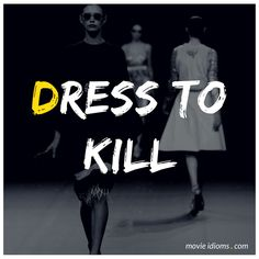 Learn the meaning of the idiom 'dress to kill' with examples from movies & TV shows!