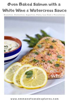 Oven Baked Salmon with a White Wine & Watercress Sauce by Emma Eats & Explores - Grainfree Glutenfree Sugarfree Paleo Low Carb & Pescatarian Seafood Recipes, Paleo Recipes, Whole Food Recipes, Dinner Recipes, Yummy Recipes, Almond Joy, Oven Baked Salmon, Specific Carbohydrate Diet, Salmon