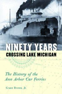 Ninety Years Crossing Lake Michigan by Grant Houston Brown Jr.   Non Fiction