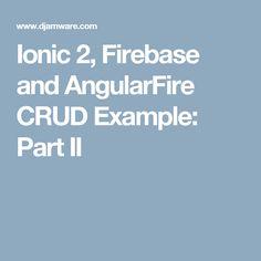Ionic 2, Firebase and AngularFire CRUD Example: Part II