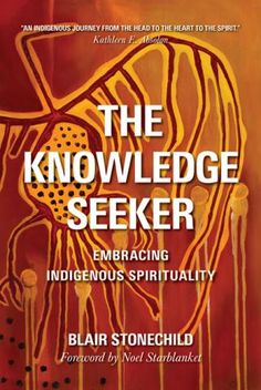 Knowledge Seeker: Embracing Indigenous Spiritually by Blair Stonechild   IRC & HAM E 99 C88 S76 2016