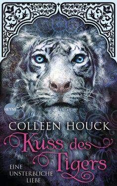 Colleen  Houck: Kuss des Tigers - Eine unsterbliche Liebe. Heyne Verlag