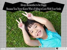 http://www.drgluck.com/2014/11/always-remember-happy-never-know-whos-falling-love-smile/  Gluck Orthodontics - 2002 Richard Jones Road, Suite A-200, Nashville, TN 37215 Phone: 615 269 5903 #BeautifulSmile #DreamSmile #Orthodontics