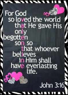 John 3:16 ♥ (No way! I used this verse for a Valentine board at the Catholic School I taught at and I had  no idea I could have lined it up to SAY valentine....God is awesome!)