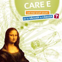 Ceea ce nu știa Leonardo da Vinci era că Gioconda zâmbea pentru că descoperise CEL MAI SCURT DRUM de la VĂCUȚĂ la CĂSUȚĂ.