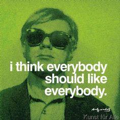 Andy Warhol - I think everybody should like everybody