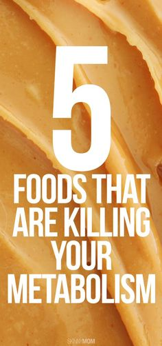 NEED TO READ: 5 Foods That Are Slowing Down Your Metabolism!