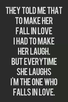 Always laugh, you never know whos falling in love with it