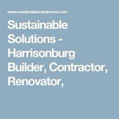 Sustainable Solutions - Harrisonburg Builder, Contractor, Renovator,
