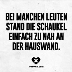 Bei manchen Leuten stand die Schaukel einfach zu nah an der Hauswand For some people, the swing was just too close to the wall. Fool Quotes, Funny Quotes, Satire, Cool Slogans, Retro Humor, Meaning Of Life, Good Jokes, True Words, Funny Fails