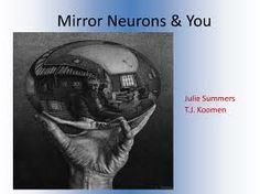 Mirror neurons - even in the human body, there are mirrors present