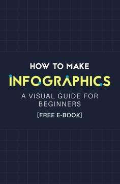 The ultimate visual guide for beginners on how to make an infographic! [Free E-Book]