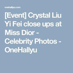 [Event] Crystal Liu Yi Fei close ups at Miss Dior - Celebrity Photos - OneHallyu