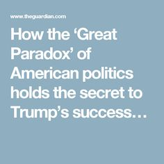 How the 'Great Paradox' of American politics holds the secret to Trump's success…