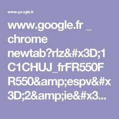 www.google.fr _ chrome newtab?rlz=1C1CHUJ_frFR550FR550&espv=2&ie=UTF-8
