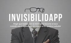 Invisibilidapp: Fingir que hablar por el móvil para hacerte el loco cuando ves a alguien por la calle y no te apetece saludar. (Español inventado)
