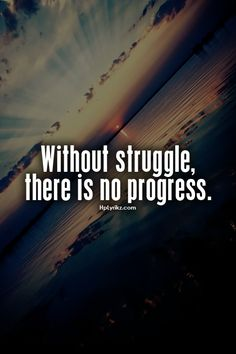 without struggle, there is no progress +++Visit http://www.quotesarelife.com/ for more quotes on #life and #positivity