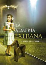 Virginia Oviedo - Libros, pintura, arte en general.: La Almería extraña de Alberto Cerezuela