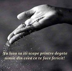 Mesaje frumoase fericire - Nu lăsa să-ti scape printre degete nimic