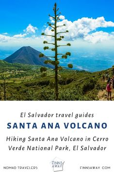 Guide to Santa Ana Volcano hike, and how to make a day trip to Cerro Verde National Park from Santa Ana, using public transportation. Cerro Verde National Park, Travel Around The World, Around The Worlds, Santa Ana, Public Transport, Volcano, Day Trip, Transportation, Travel Destinations