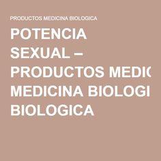 POTENCIA SEXUAL – PRODUCTOS MEDICINA BIOLOGICA
