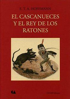 El Cascanueces y el rey de los ratones  E. T. A. Hoffmann.