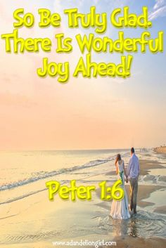 Wedding Quotes  : So be truly glad. There is wonderful joy ahead Peter 1:6 Lots of Inspirational