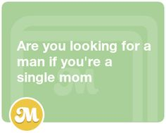 Are you looking for a man if you're a single mom